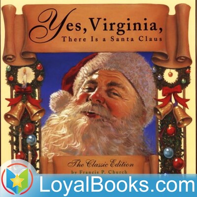 Yes, Virginia, There Is A Santa Claus by Francis Pharcellus Church