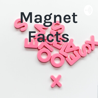 Magnet Facts