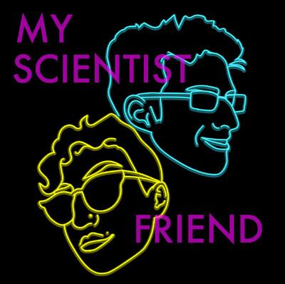 My Scientist Friend