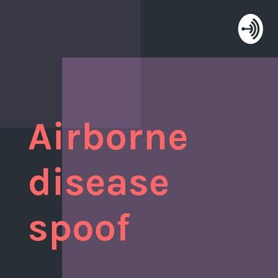 Airborne disease spoof