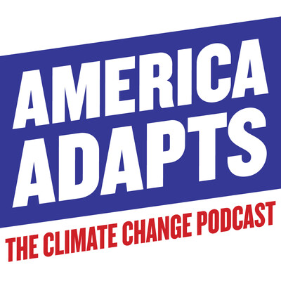 America Adapts the Climate Change Podcast
