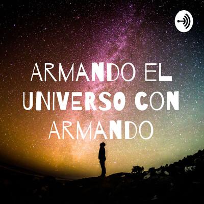 Armando el UNIVERSO con Armando