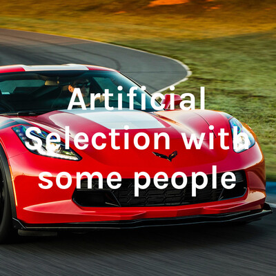 Artificial Selection with some people