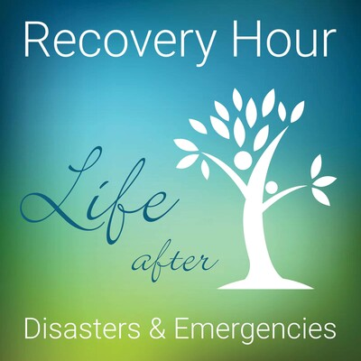 Recovery Hour, Life After Disasters & Emergencies