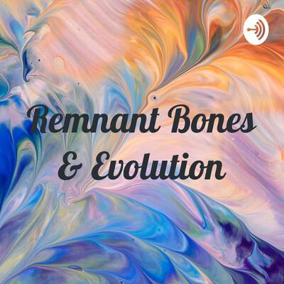 Remnant Bones & Evolution