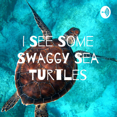I See Some Swaggy Sea Turtles