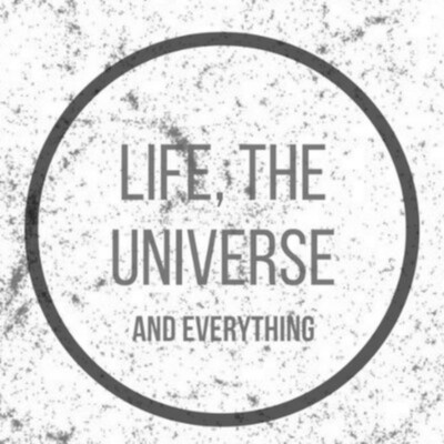 Life, the Universe, and Everything: An Unconventional Science Podcast