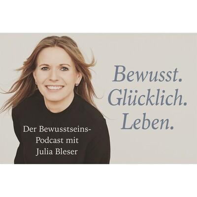 Julia Bleser - Bewusst.Glücklich.Leben.