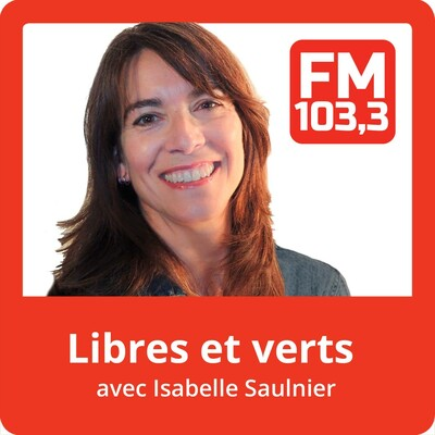 Libres et verts avec Charles Gaudreau du FM103,3