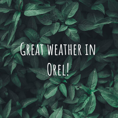 Great weather in Orel!