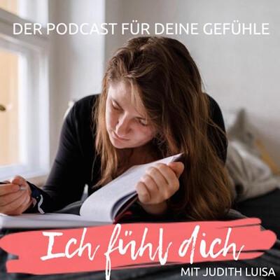 Ich fühl dich - Der Podcast für deine Gefühle
