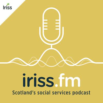Iriss.fm, Scotland's social services podcast