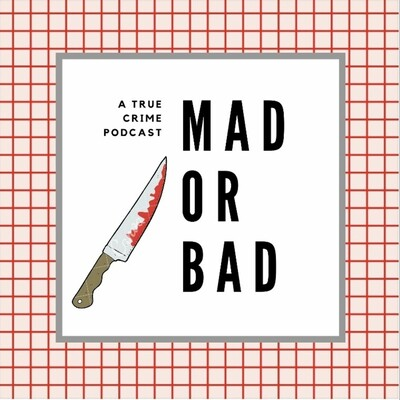 Mad or Bad - A True Crime Podcast