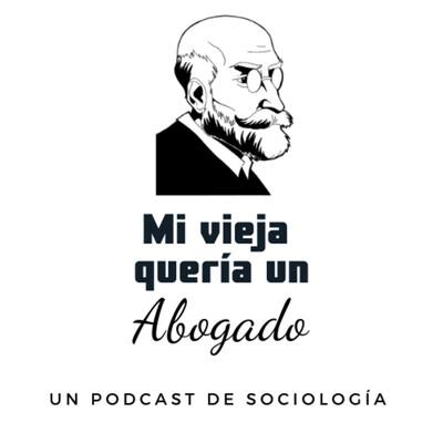 Mi Vieja Quería un Abogado - un podcast de sociología