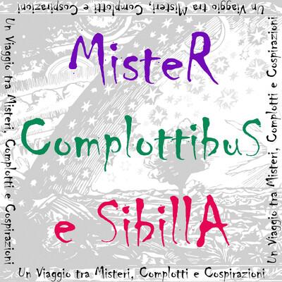 Mister Complottibus e Sibilla, un Viaggio tra Misteri, Complotti e Cospirazioni