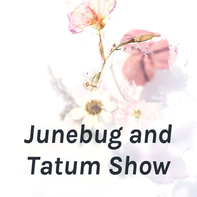 Junebug and Tatum Show