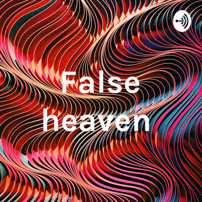 False heaven