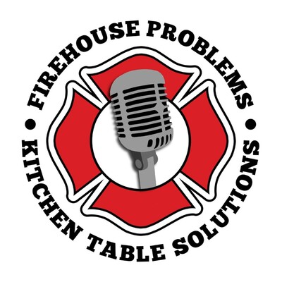 Firehouse Problems Kitchen Table Solutions Podcast
