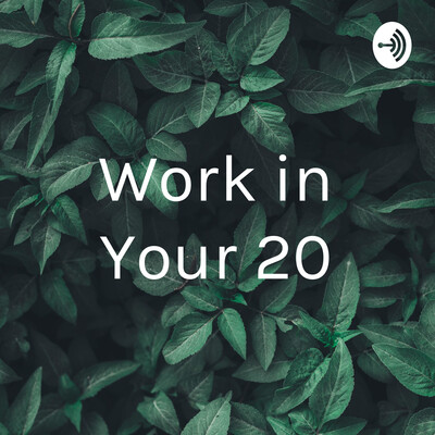 Work in Your 20