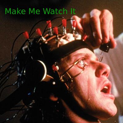 Make Me Watch It