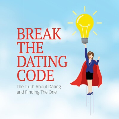 Break the Dating Code: The Truth About Dating and Finding The One