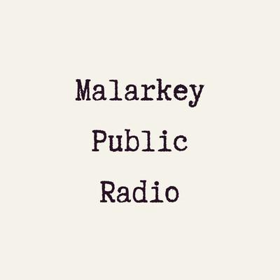 Malarkey Public Radio