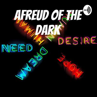 Afreud of the Dark