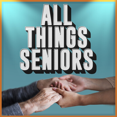 All Things Seniors: A Podcast For Caregivers