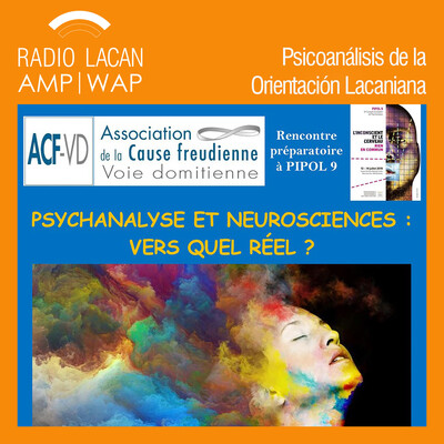 """""""Hacia PIPOL 9 El inconsciente y el cerebro, nada en común"""". ACF-Voie domitienne - """"Psicoanálisis y Neurociencias: ¿hacia qué real?"""""""