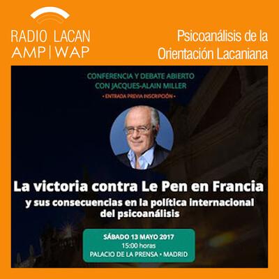 Acontecimiento Extraordinario. Ecos de #MillerEnMadrid. Conferencia y Debate Abierto con Jacques-Alain Miller: La victoria contra Le Pen en Francia y sus consecuencias, en la política internacional del psicoanálisis