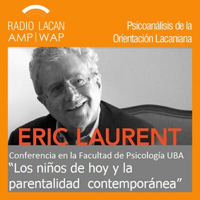 """Conferencia de Éric Laurent en la Universidad de Buenos Aires: """"Los niños de hoy y la parentalidad contemporánea"""""""