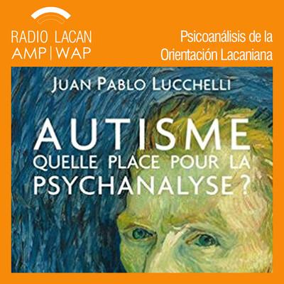 """Entrevista a Juan-Pablo Lucchelli sobre su libro """"¿Autismo: qué lugar para el psicoanálisis?""""."""