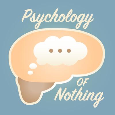 Psychology of Nothing
