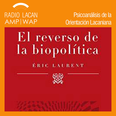 Noches de la EOL: Presentación del libro: El reverso de la biopolítica, de Éric Laurent