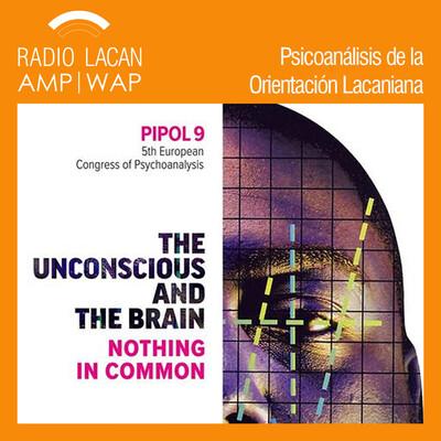 """Radio Lacan en PIPOL 9. """"El inconsciente y el cerebro. Nada en común"""". Aperturas de las mesas clínicas."""