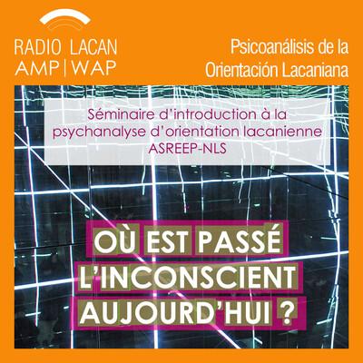 """Seminario anual de Introducción al Psicoanálisis de la Orientación Lacaniana de la ASREEP- NLS """"¿Dónde fue a parar el inconsciente hoy?"""" Conferencia: """"El inconsciente a la letra"""""""