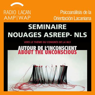 Seminario Nudos ASREEP-NLS sobre el tema del congreso de la NLS: Acerca del inconsciente: lugar e interpretación de las formaciones del inconsciente en las curas psicoanaliticas