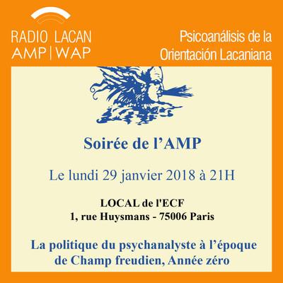 Soirée de la AMP: La política del psicoanalista en la época del Campo Freudiano, Año cero.