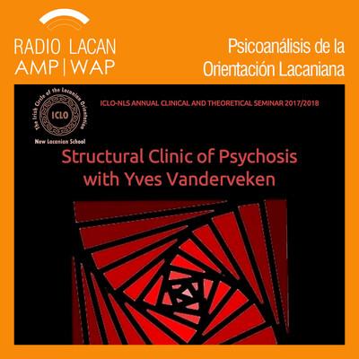 """Yves Vanderveken en the Irish Circle of the Lacanian Orientation, ICLO-NLS en Dublín: """"Volver a la clínica psicoanalítica"""" y """"Clínica estructural de psicosis"""""""
