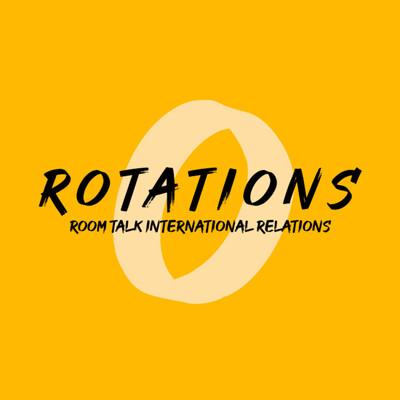 Rotations : Room Talks International Relations