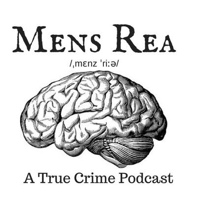 Mens Rea: A true crime podcast