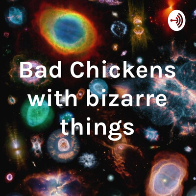 Bad Chickens with bizarre things