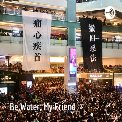 Be Water, My Friend: Human Stories of the 2019 Hong Kong Protest