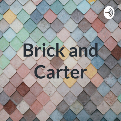 Brick and Carter
