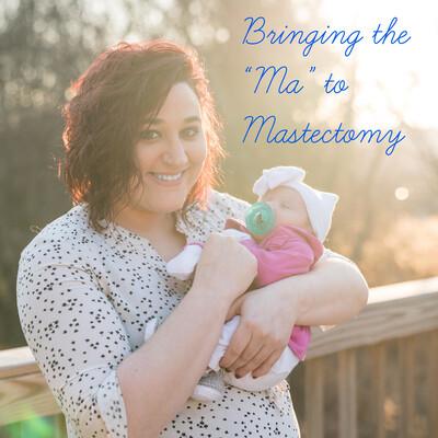 """Bringing the """"Ma"""" to Mastectomy"""