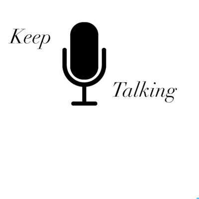 Keep Talking Or This Podcast Will Be Over