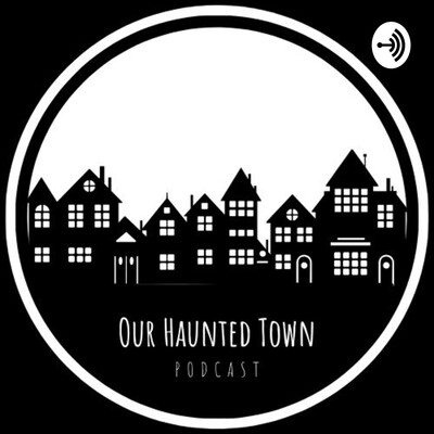 Our Haunted Town