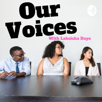 Our Voices with Lakeisha Daye