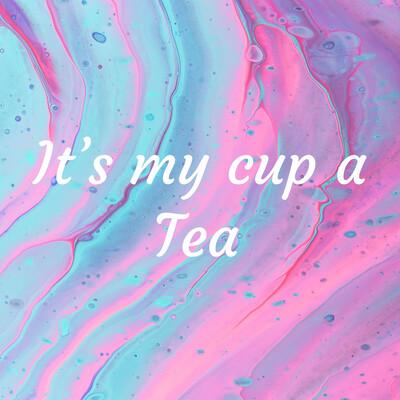 It's my cup a Tea