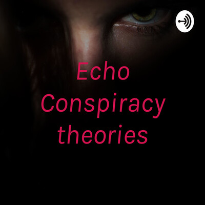 Echo Conspiracy theories